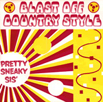 BLAST OFF COUNTRY STYLE Pretty Sneaky Sis' 7-inch vinyl 45