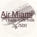 AIR MIAMI I Hate Milk Milk promotional one-sided 12-inch vinyl 45